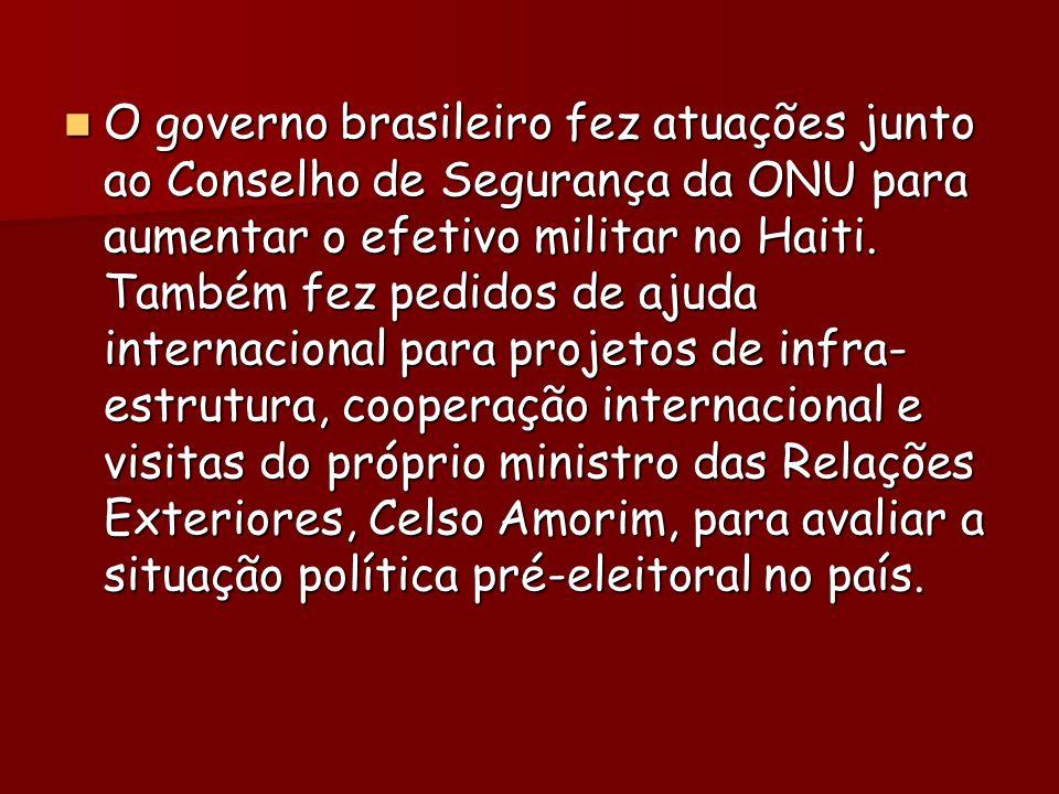 O governo brasileiro fez atuações junto ao Conselho de Segurança da ONU para aumentar o efetivo militar no Haiti.