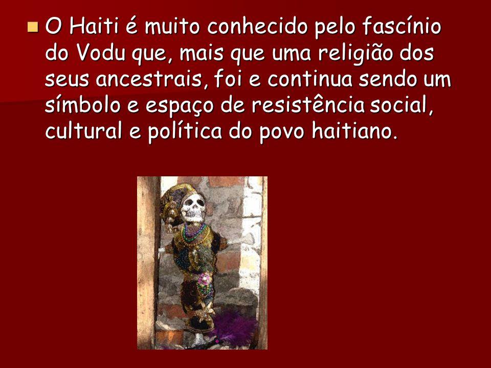 O Haiti é muito conhecido pelo fascínio do Vodu que, mais que uma religião dos seus ancestrais, foi e continua sendo um símbolo e espaço de resistência social, cultural e política do povo haitiano.