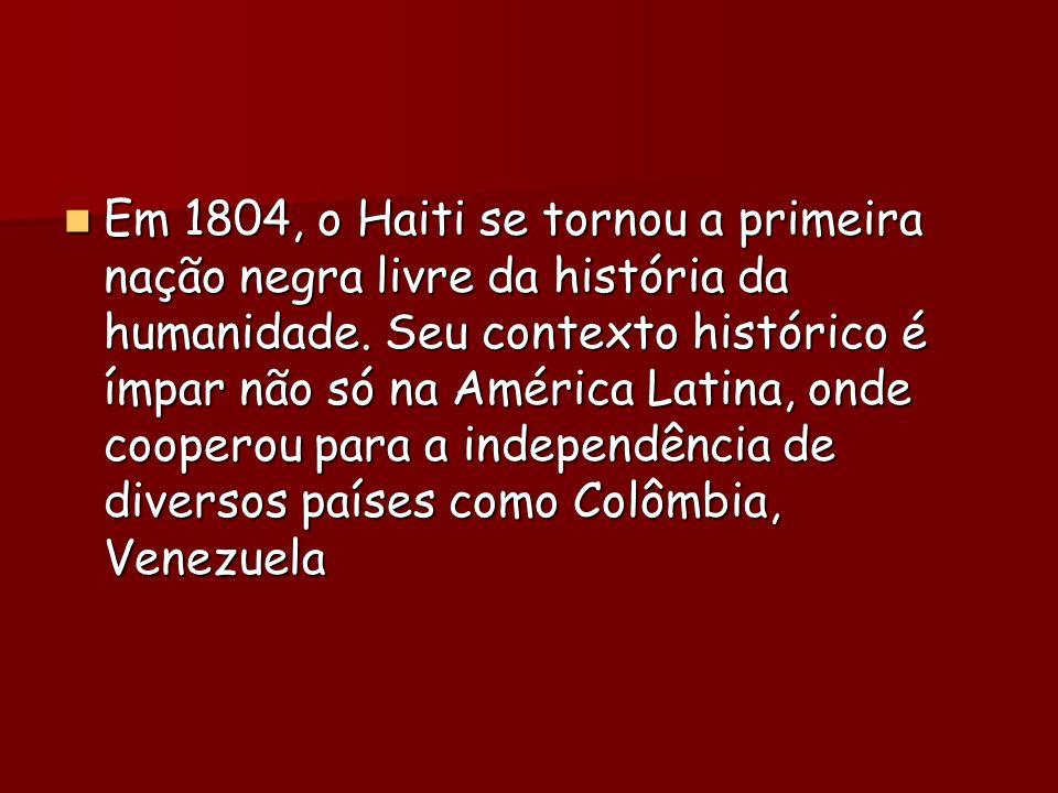 Em 1804, o Haiti se tornou a primeira nação negra livre da história da humanidade.