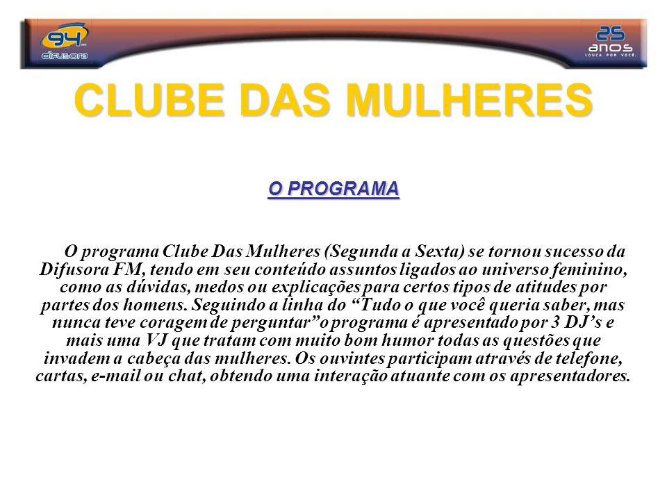CLUBE DAS MULHERES O PROGRAMA O programa Clube Das Mulheres (Segunda a Sexta) se tornou sucesso da Difusora FM, tendo em seu conteúdo assuntos ligados