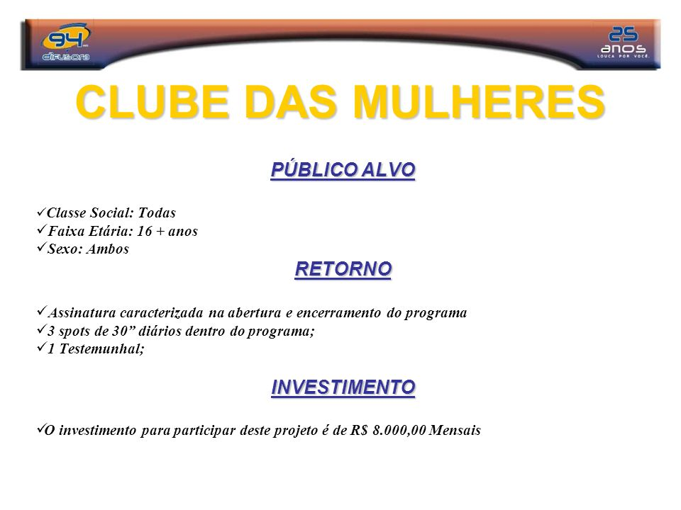 CLUBE DAS MULHERES PÚBLICO ALVO Classe Social: Todas Faixa Etária: 16 + anos Sexo: AmbosRETORNO Assinatura caracterizada na abertura e encerramento do