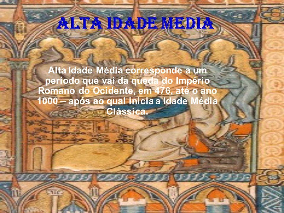 Alta idade media Alta Idade Média corresponde a um período que vai da queda do Império Romano do Ocidente, em 476, até o ano 1000 – após ao qual inici