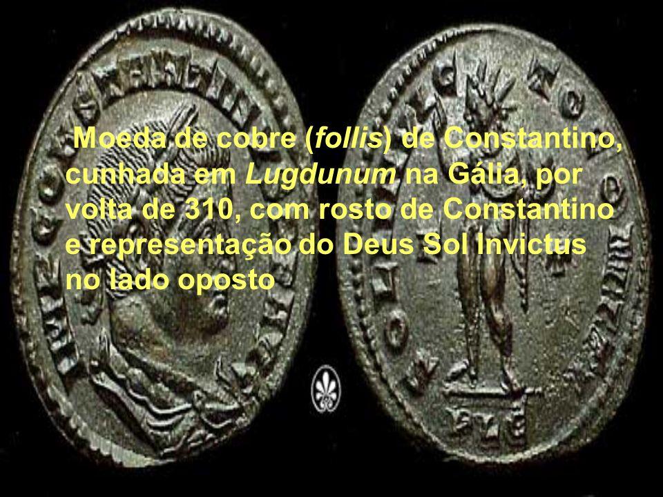 Moeda de cobre (follis) de Constantino, cunhada em Lugdunum na Gália, por volta de 310, com rosto de Constantino e representação do Deus Sol Invictus