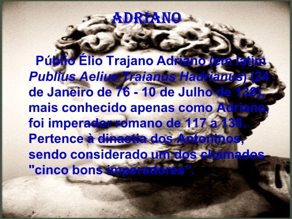 Adriano Públio Élio Trajano Adriano (em latim Publius Aelius Traianus Hadrianus) (24 de Janeiro de 76 - 10 de Julho de 138), mais conhecido apenas com