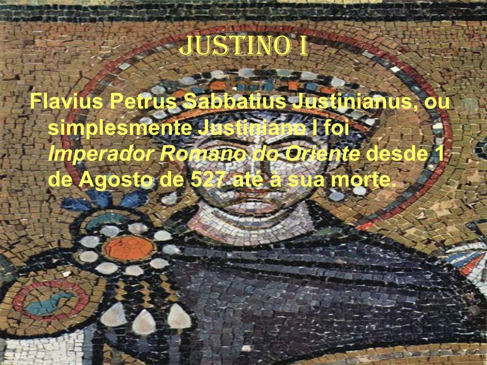 Justino I Flavius Petrus Sabbatius Justinianus, ou simplesmente Justiniano I foi Imperador Romano do Oriente desde 1 de Agosto de 527 até à sua morte.