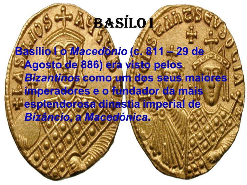 Basílo I Basílio I o Macedónio (c. 811 – 29 de Agosto de 886) era visto pelos Bizantinos como um dos seus maiores imperadores e o fundador da mais esp