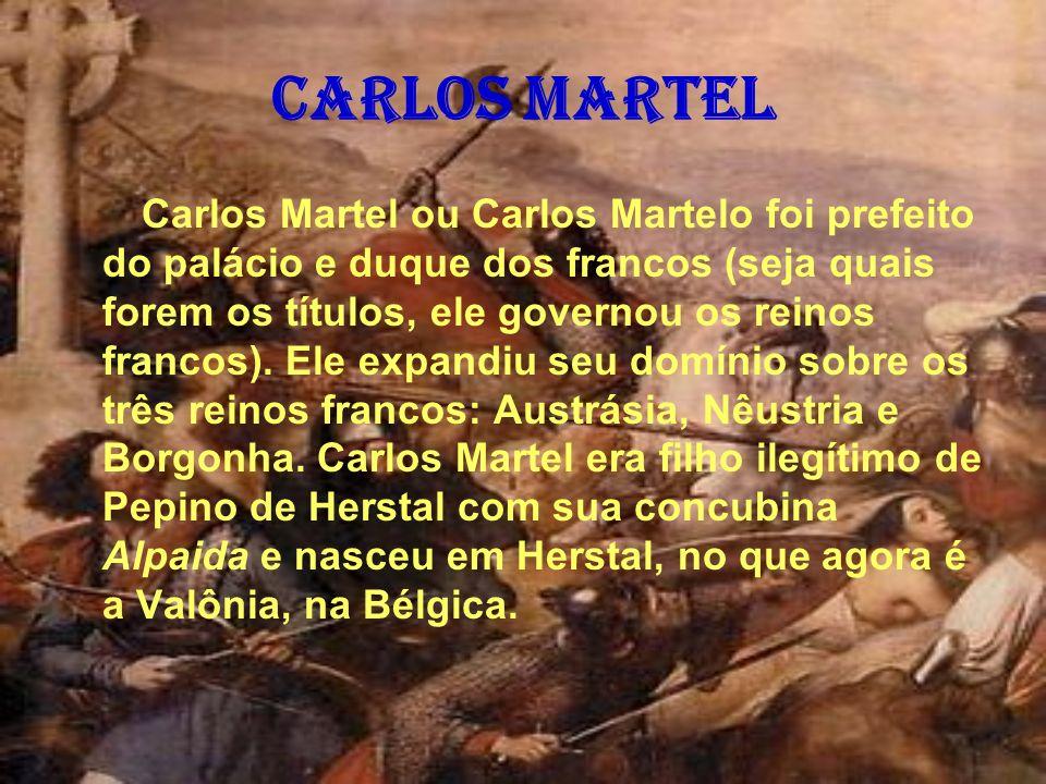 Carlos Martel Carlos Martel ou Carlos Martelo foi prefeito do palácio e duque dos francos (seja quais forem os títulos, ele governou os reinos francos
