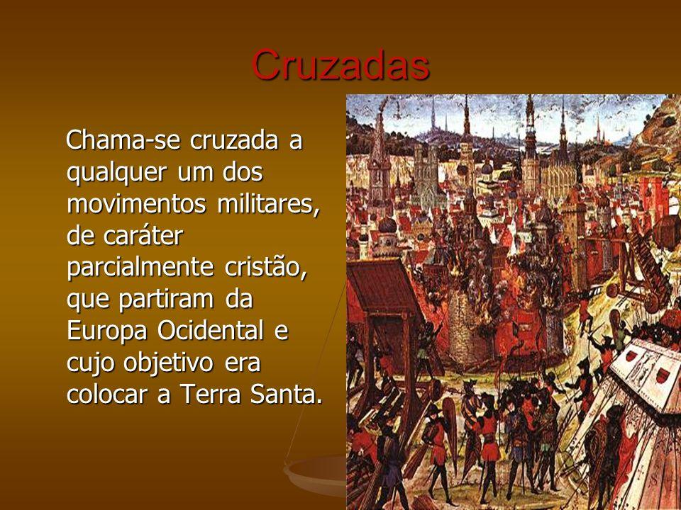 Cruzadas Chama-se cruzada a qualquer um dos movimentos militares, de caráter parcialmente cristão, que partiram da Europa Ocidental e cujo objetivo er