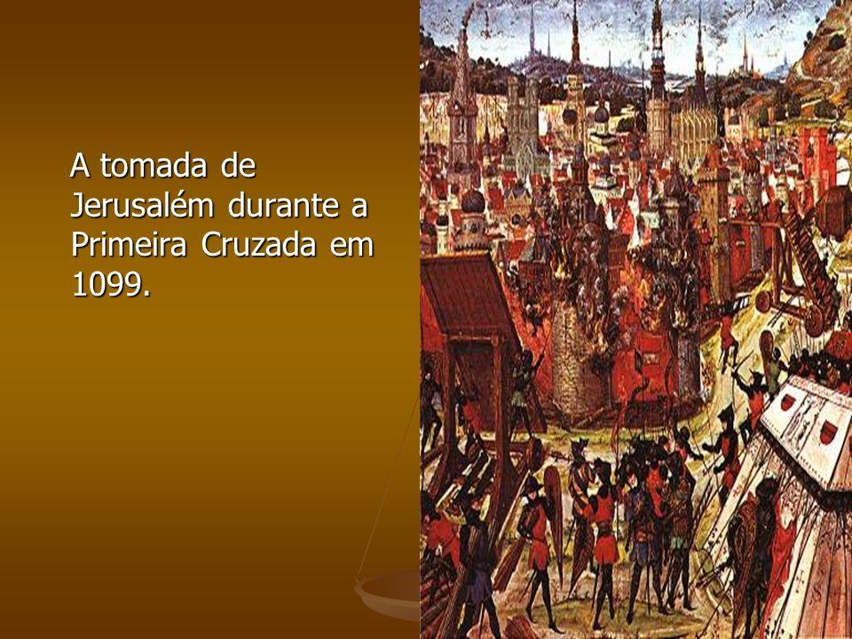 A tomada de Jerusalém durante a Primeira Cruzada em 1099. A tomada de Jerusalém durante a Primeira Cruzada em 1099.