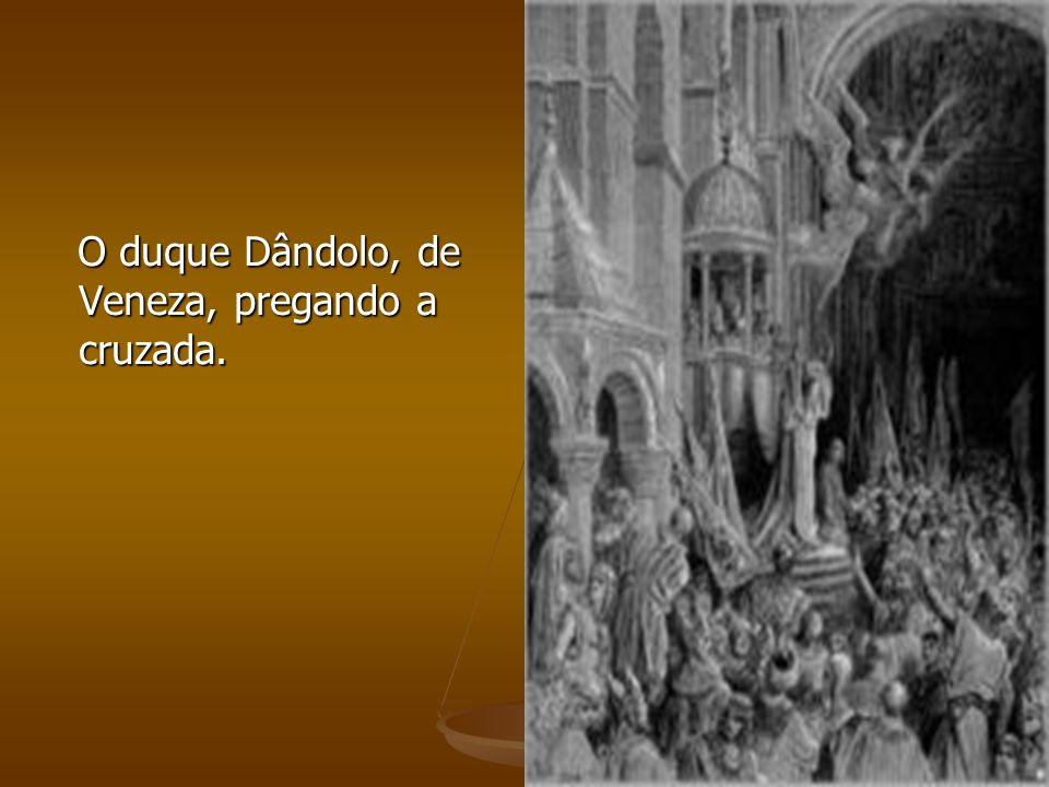 O duque Dândolo, de Veneza, pregando a cruzada. O duque Dândolo, de Veneza, pregando a cruzada.