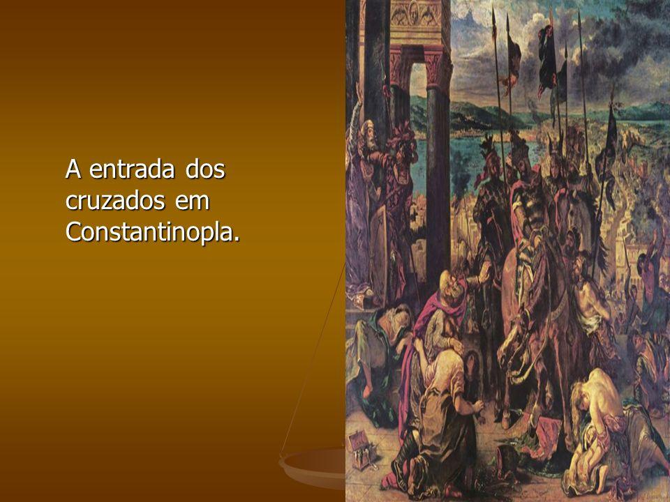 A entrada dos cruzados em Constantinopla. A entrada dos cruzados em Constantinopla.