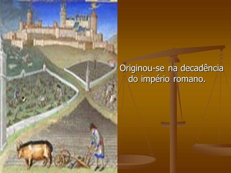 Originou-se na decadência do império romano.