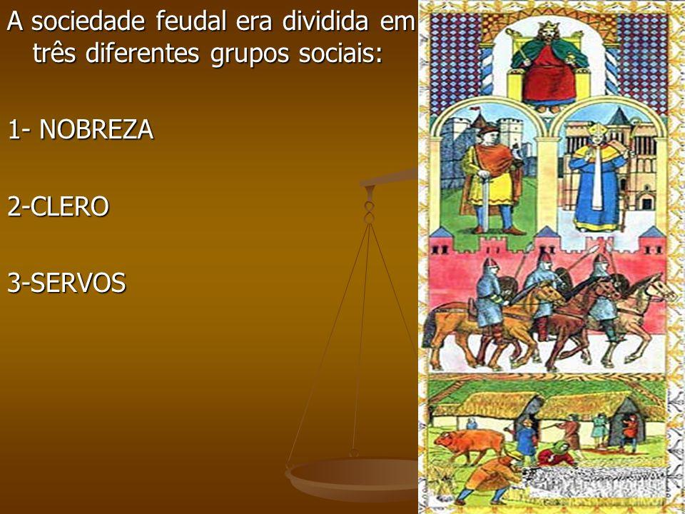 Nobreza Os senhores feudais formam a nobreza e possuem controle sobre os servos e camponeses livres.