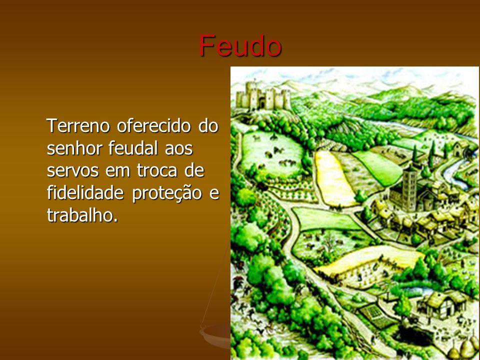 Feudo Terreno oferecido do senhor feudal aos servos em troca de fidelidade proteção e trabalho. Terreno oferecido do senhor feudal aos servos em troca