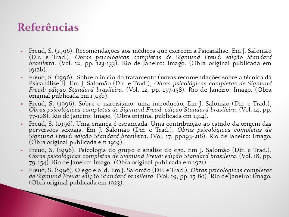 Freud, S. (1996). Recomendações aos médicos que exercem a Psicanálise. Em J. Salomão (Dir. e Trad.), Obras psicológicas completas de Sigmund Freud: ed