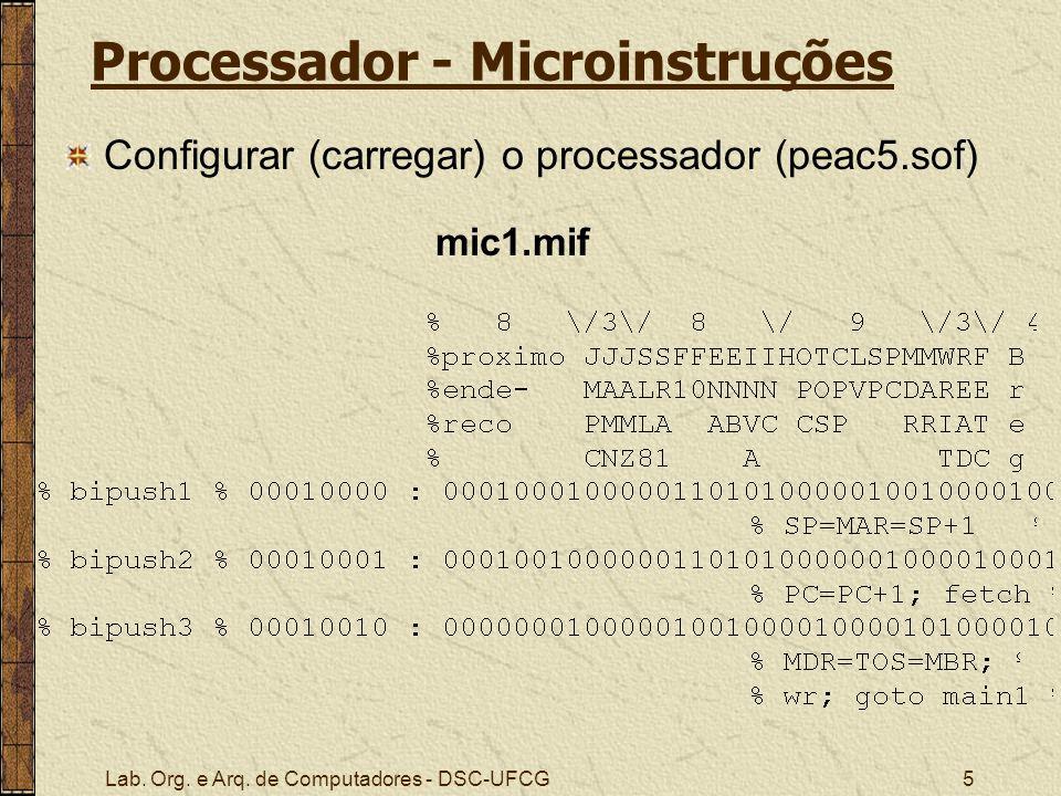 Lab. Org. e Arq. de Computadores - DSC-UFCG5 Processador - Microinstruções Configurar (carregar) o processador (peac5.sof) mic1.mif