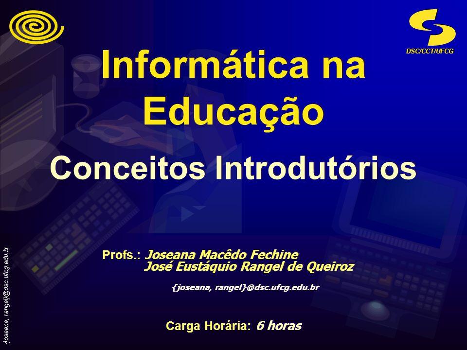 DSC/CCT/UFCG {joseana, rangel}@dsc.ufcg.edu.br Informática na Educação Profs.: Joseana Macêdo Fechine José Eustáquio Rangel de Queiroz {joseana, range
