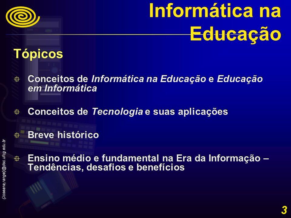 {Joseana,rangel}@dsc.ufcg.edu.br 3 Tópicos Conceitos de Informática na Educação e Educação em Informática Conceitos de Tecnologia e suas aplicações Br