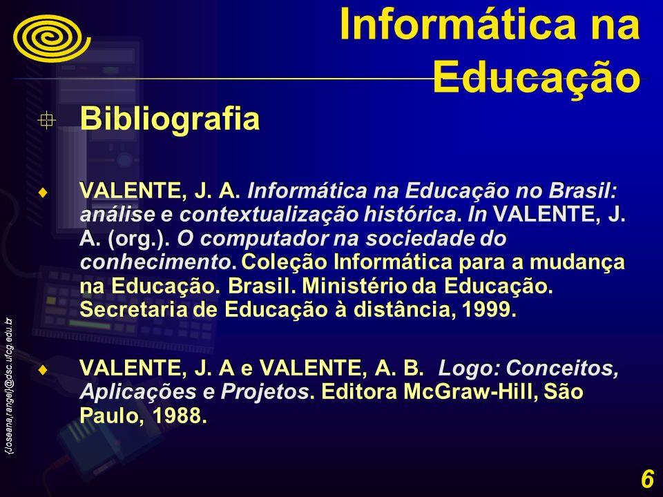 {Joseana,rangel}@dsc.ufcg.edu.br 6 Bibliografia VALENTE, J. A. Informática na Educação no Brasil: análise e contextualização histórica. In VALENTE, J.