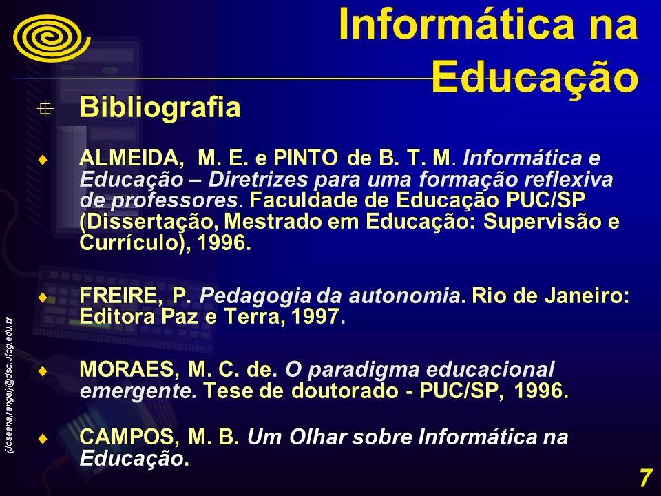 {Joseana,rangel}@dsc.ufcg.edu.br 7 Bibliografia ALMEIDA, M. E. e PINTO de B. T. M. Informática e Educação – Diretrizes para uma formação reflexiva de
