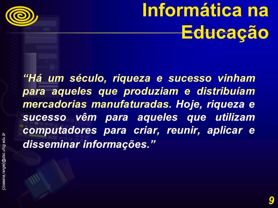 {Joseana,rangel}@dsc.ufcg.edu.br 9 Há um século, riqueza e sucesso vinham para aqueles que produziam e distribuíam mercadorias manufaturadas. Hoje, ri