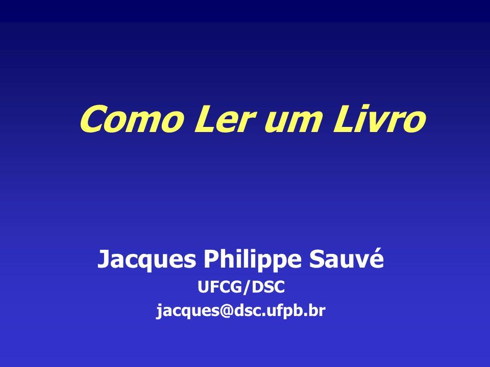 Como Ler um Livro Jacques Philippe Sauvé UFCG/DSC jacques@dsc.ufpb.br