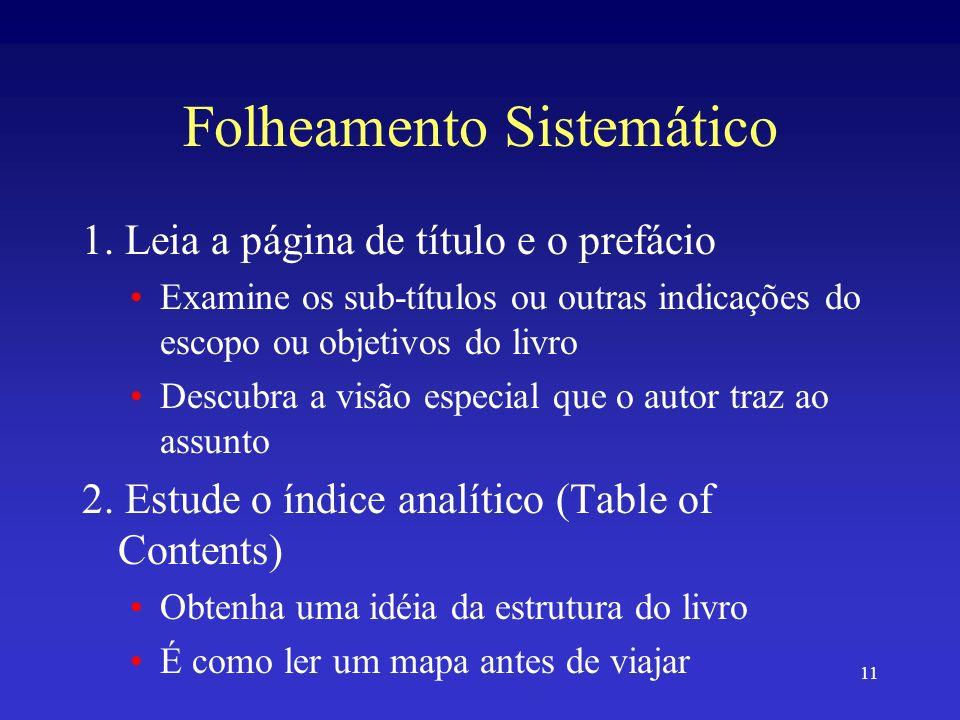11 Folheamento Sistemático 1. Leia a página de título e o prefácio Examine os sub-títulos ou outras indicações do escopo ou objetivos do livro Descubr