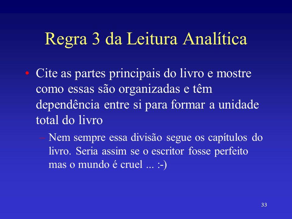 33 Regra 3 da Leitura Analítica Cite as partes principais do livro e mostre como essas são organizadas e têm dependência entre si para formar a unidad