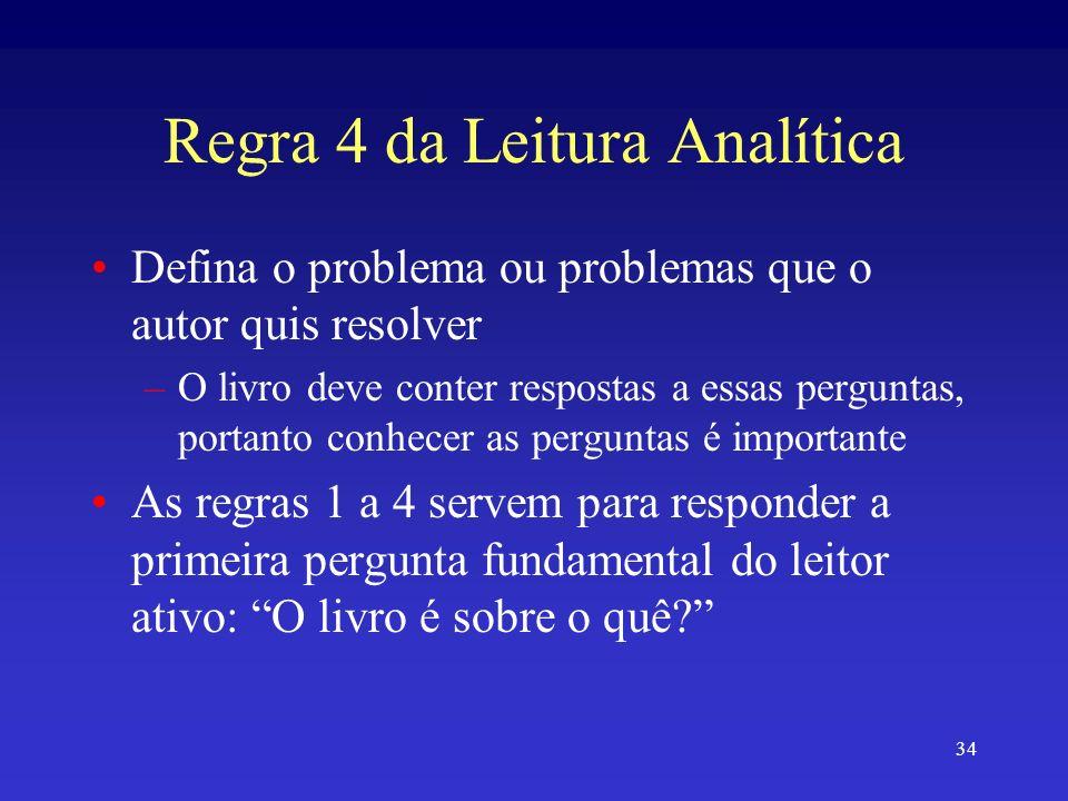 34 Regra 4 da Leitura Analítica Defina o problema ou problemas que o autor quis resolver –O livro deve conter respostas a essas perguntas, portanto co