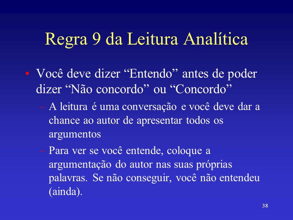 38 Regra 9 da Leitura Analítica Você deve dizer Entendo antes de poder dizer Não concordo ou Concordo –A leitura é uma conversação e você deve dar a c