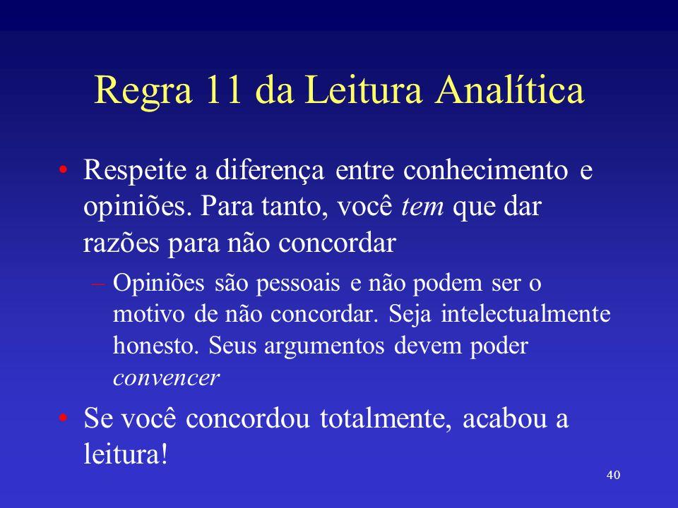 40 Regra 11 da Leitura Analítica Respeite a diferença entre conhecimento e opiniões. Para tanto, você tem que dar razões para não concordar –Opiniões