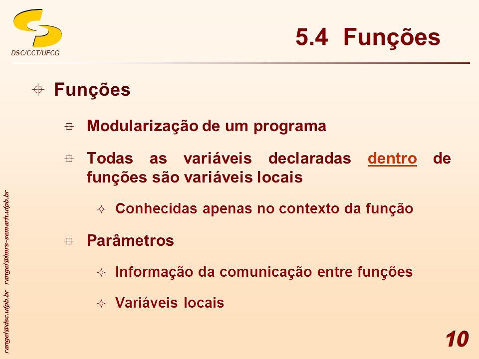 rangel@dsc.ufpb.br rangel@lmrs-semarh.ufpb.br DSC/CCT/UFCG 10 5.4 Funções Funções Modularização de um programa Todas as variáveis declaradas dentro de