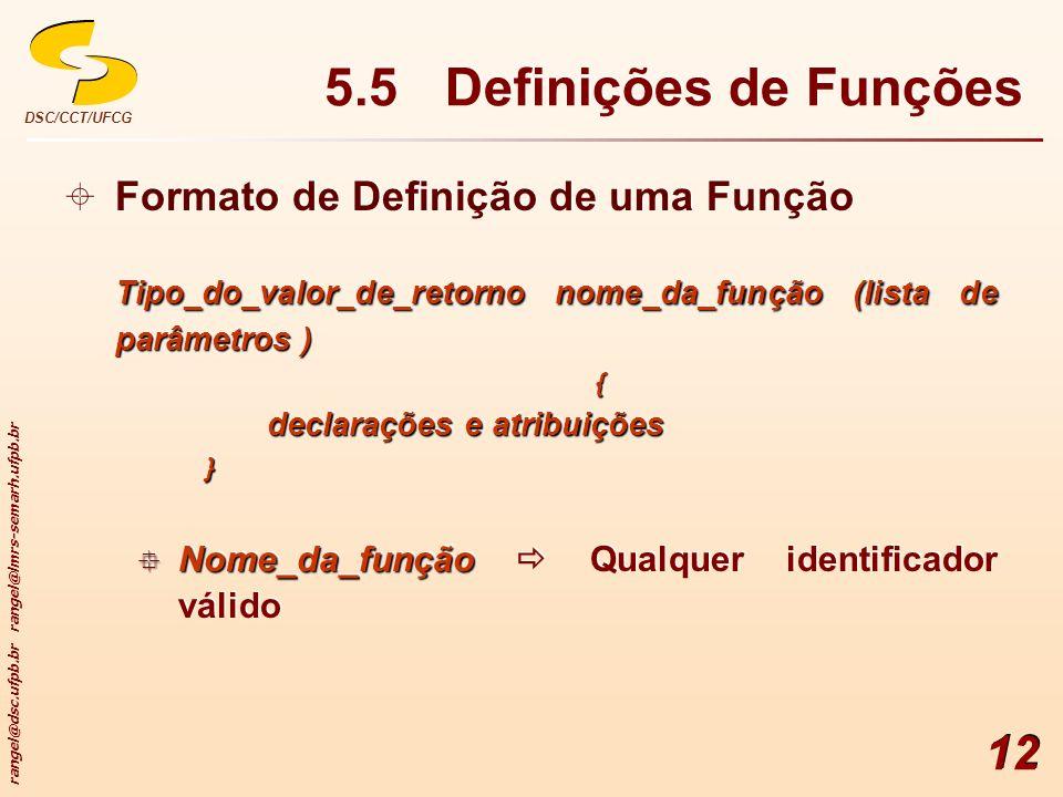 rangel@dsc.ufpb.br rangel@lmrs-semarh.ufpb.br DSC/CCT/UFCG 12 5.5 Definições de Funções Formato de Definição de uma Função Tipo_do_valor_de_retorno no
