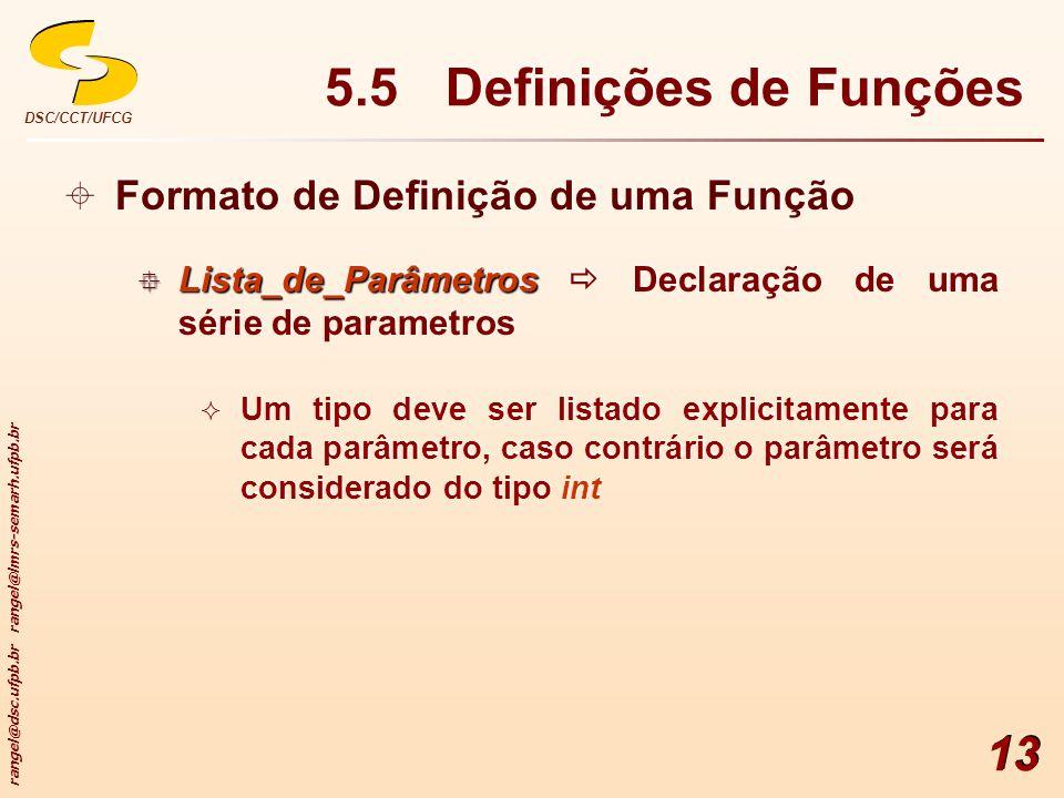 rangel@dsc.ufpb.br rangel@lmrs-semarh.ufpb.br DSC/CCT/UFCG 13 5.5 Definições de Funções Formato de Definição de uma Função Lista_de_Parâmetros Lista_d