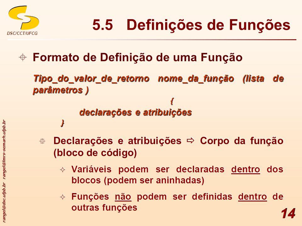 rangel@dsc.ufpb.br rangel@lmrs-semarh.ufpb.br DSC/CCT/UFCG 14 Formato de Definição de uma Função Tipo_do_valor_de_retorno nome_da_função (lista de par