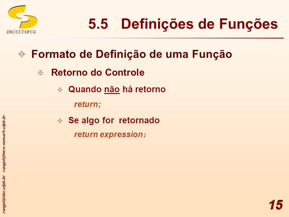 rangel@dsc.ufpb.br rangel@lmrs-semarh.ufpb.br DSC/CCT/UFCG 15 Formato de Definição de uma Função Retorno do Controle Quando não há retorno return; Se