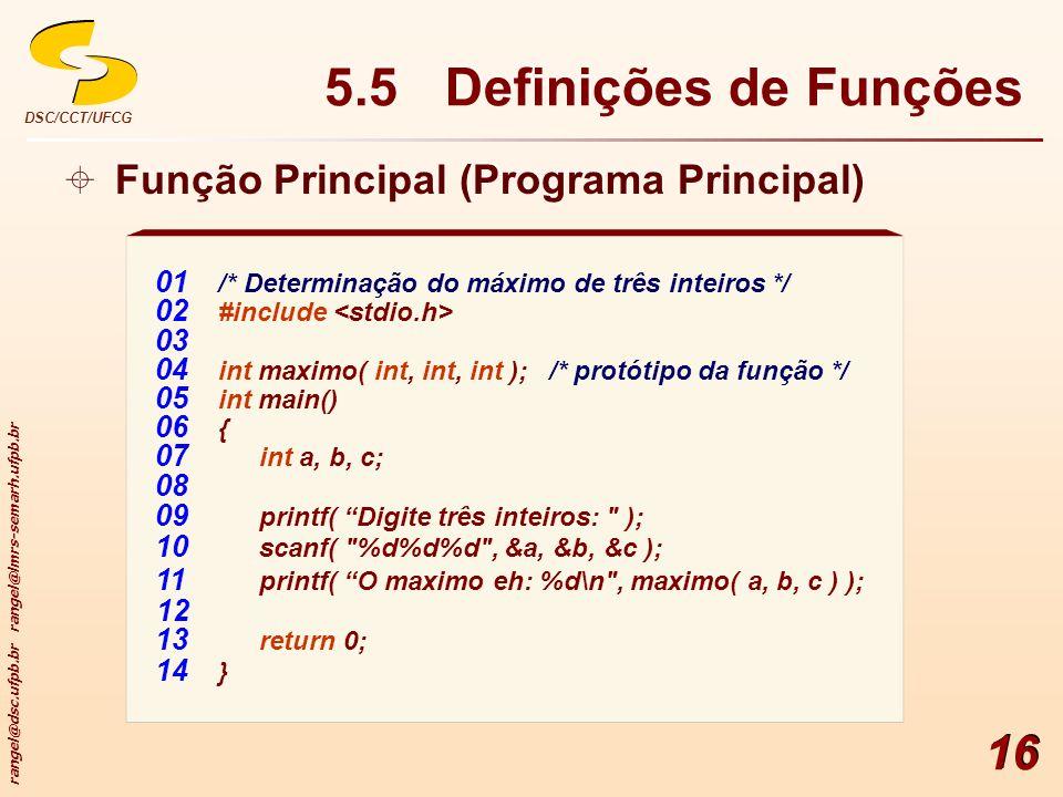 rangel@dsc.ufpb.br rangel@lmrs-semarh.ufpb.br DSC/CCT/UFCG 16 5.5 Definições de Funções 02 #include 03 04 int maximo( int, int, int ); /* protótipo da