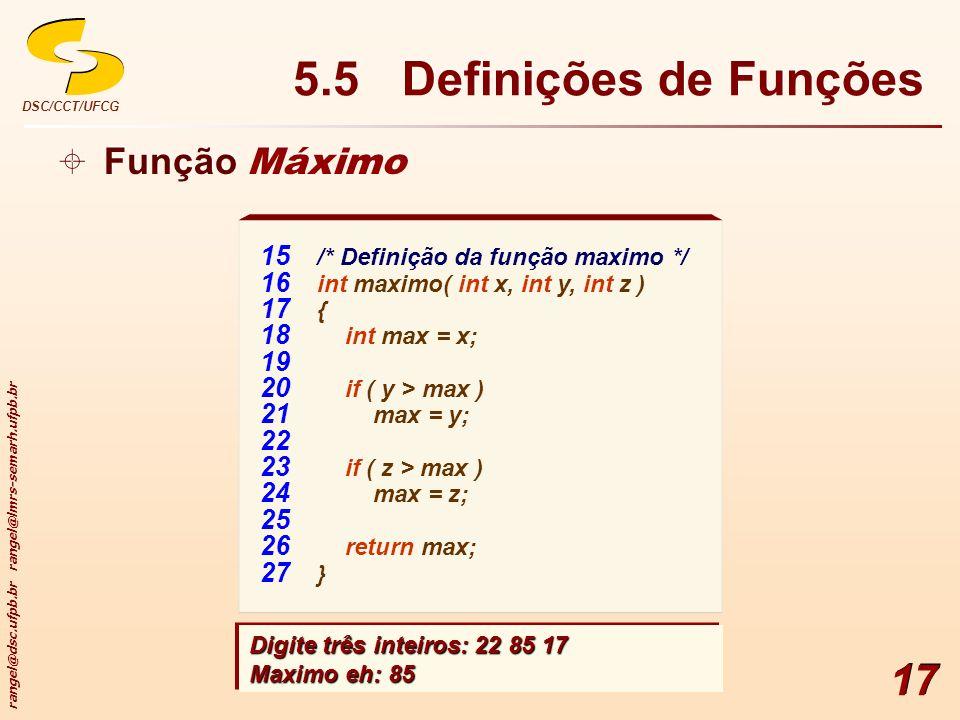 rangel@dsc.ufpb.br rangel@lmrs-semarh.ufpb.br DSC/CCT/UFCG 17 Função Máximo 5.5 Definições de Funções 15 /* Definição da função maximo */ 16 int maxim