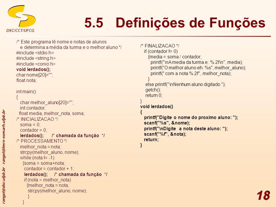 rangel@dsc.ufpb.br rangel@lmrs-semarh.ufpb.br DSC/CCT/UFCG 18 5.5 Definições de Funções /* Este programa lê nome e notas de alunos e determina a média