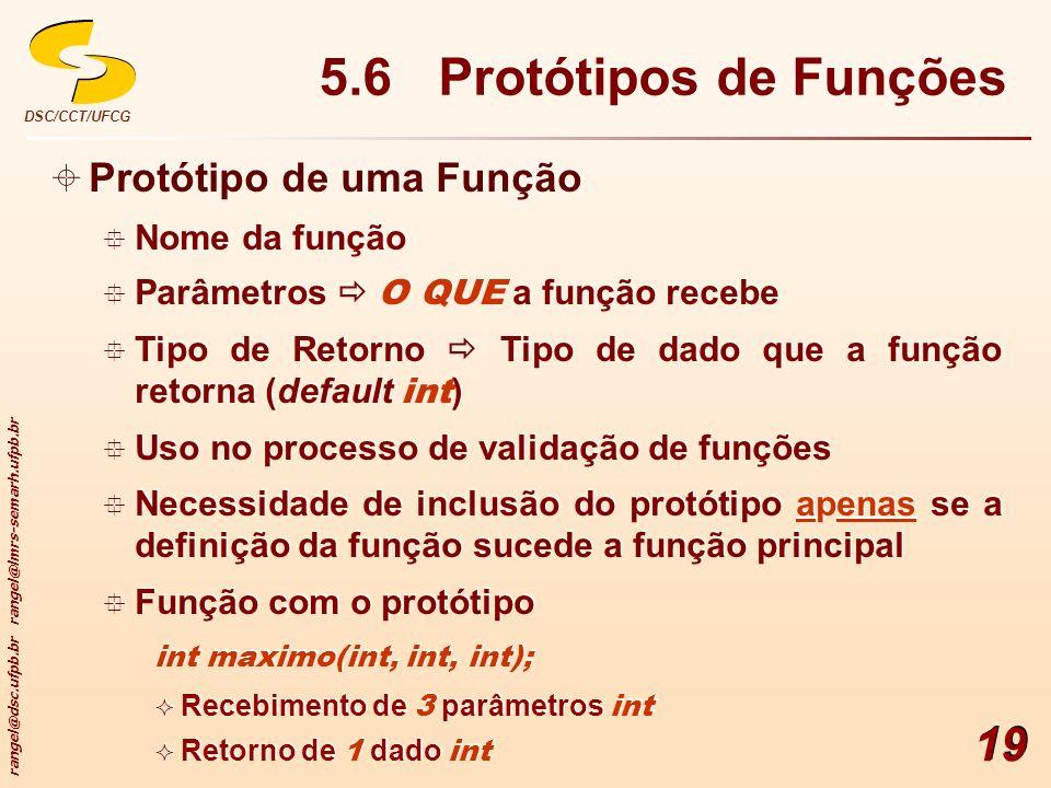 rangel@dsc.ufpb.br rangel@lmrs-semarh.ufpb.br DSC/CCT/UFCG 19 5.6 Protótipos de Funções Protótipo de uma Função Nome da função Parâmetros O QUE a funç