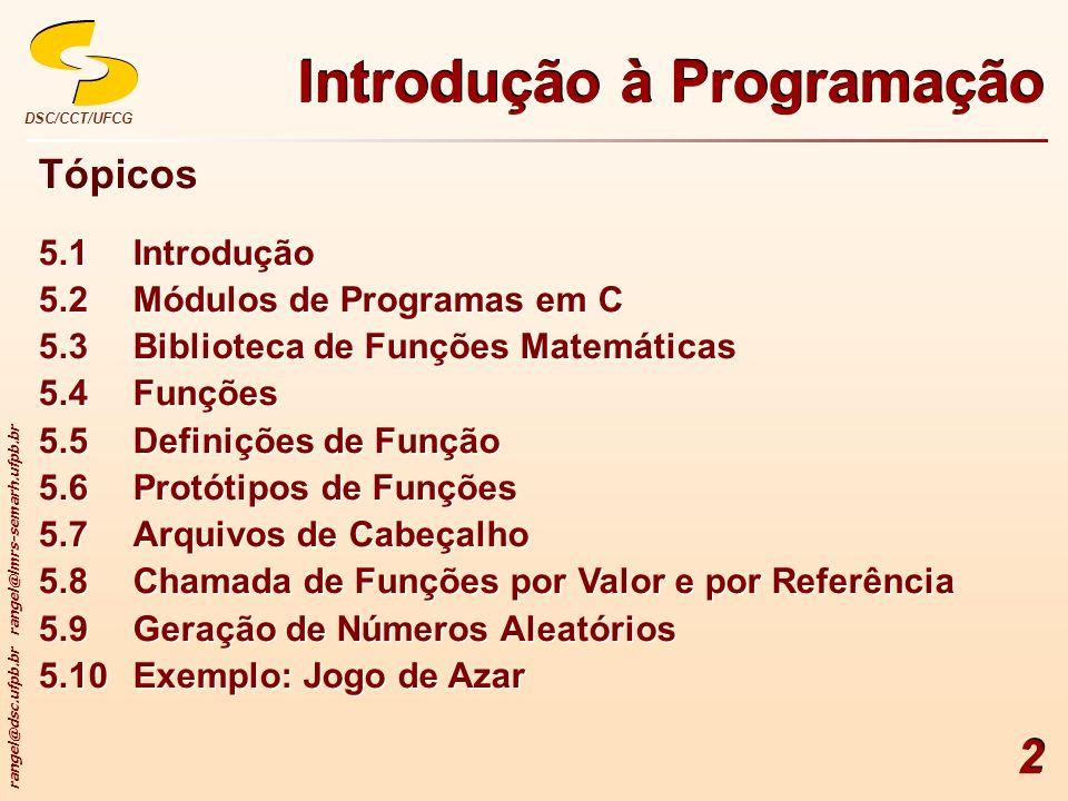 rangel@dsc.ufpb.br rangel@lmrs-semarh.ufpb.br DSC/CCT/UFCG 2 Tópicos 5.1Introdução 5.2Módulos de Programas em C 5.3Biblioteca de Funções Matemáticas 5