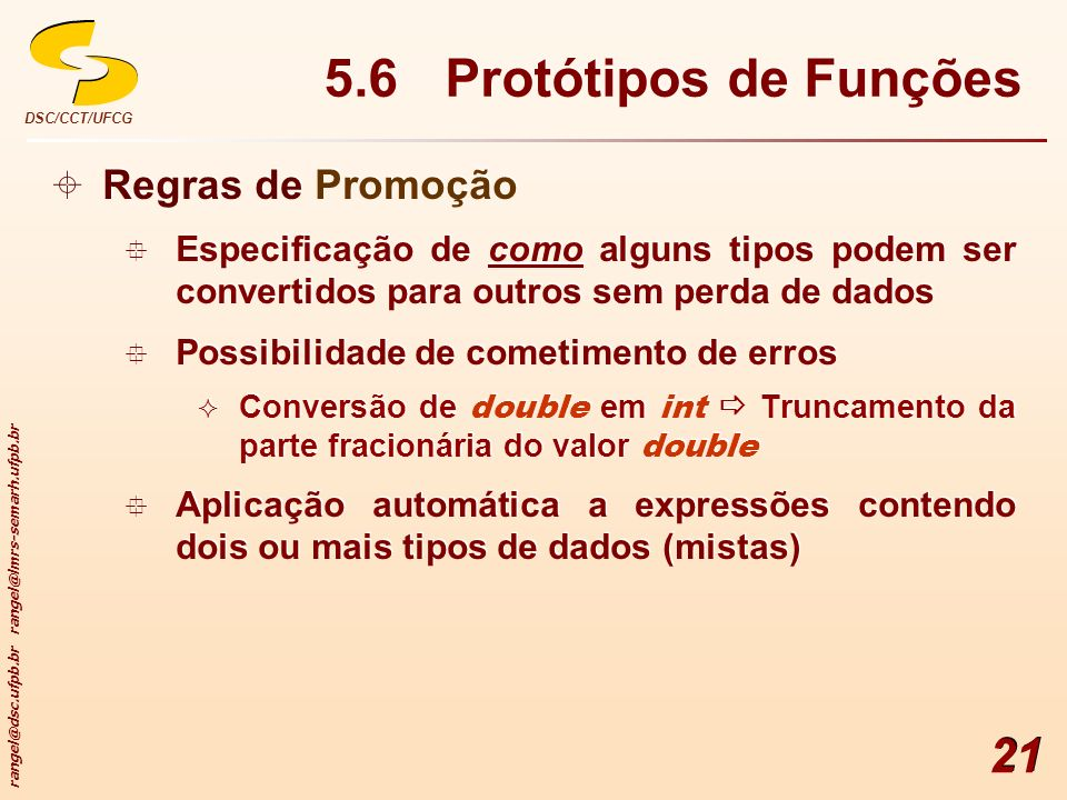 rangel@dsc.ufpb.br rangel@lmrs-semarh.ufpb.br DSC/CCT/UFCG 21 5.6 Protótipos de Funções Regras de Promoção Especificação de como alguns tipos podem se
