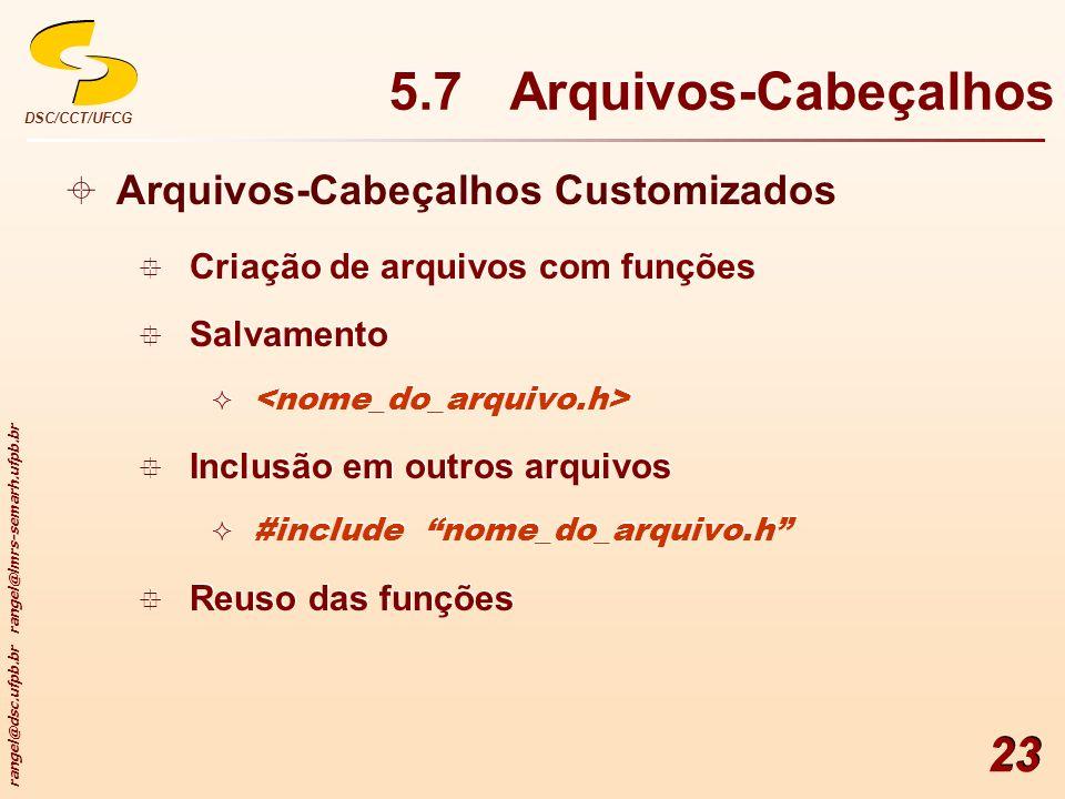 rangel@dsc.ufpb.br rangel@lmrs-semarh.ufpb.br DSC/CCT/UFCG 23 5.7 Arquivos-Cabeçalhos Arquivos-Cabeçalhos Customizados Criação de arquivos com funções