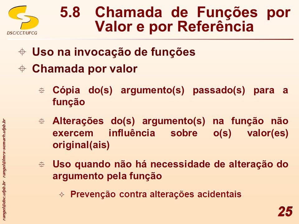 rangel@dsc.ufpb.br rangel@lmrs-semarh.ufpb.br DSC/CCT/UFCG 25 5.8Chamada de Funções por Valor e por Referência Uso na invocação de funções Chamada por