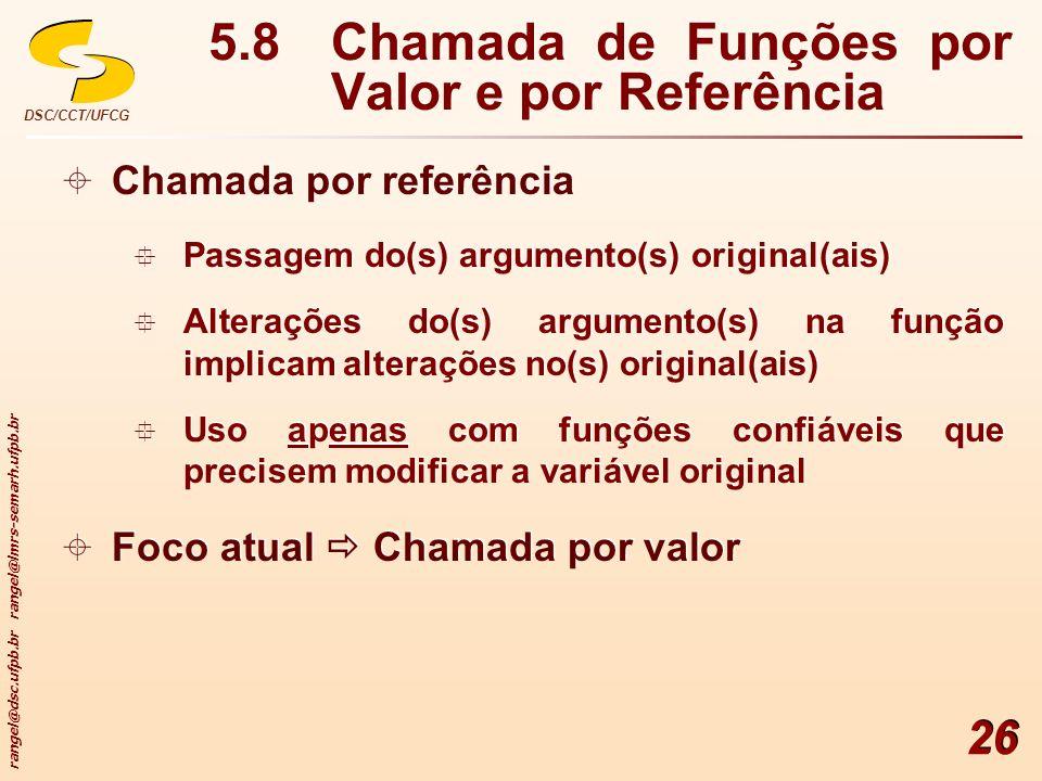 rangel@dsc.ufpb.br rangel@lmrs-semarh.ufpb.br DSC/CCT/UFCG 26 5.8Chamada de Funções por Valor e por Referência Chamada por referência Passagem do(s) a