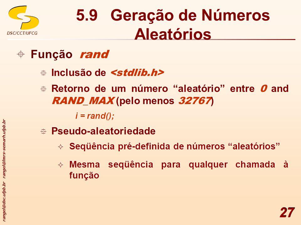rangel@dsc.ufpb.br rangel@lmrs-semarh.ufpb.br DSC/CCT/UFCG 27 5.9 Geração de Números Aleatórios Função rand Inclusão de Retorno de um número aleatório