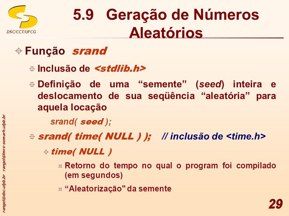 rangel@dsc.ufpb.br rangel@lmrs-semarh.ufpb.br DSC/CCT/UFCG 29 Função srand Inclusão de Definição de uma semente (seed) inteira e deslocamento de sua s