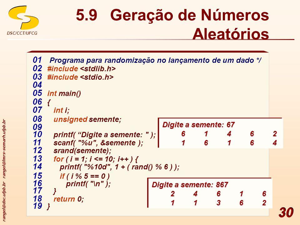 rangel@dsc.ufpb.br rangel@lmrs-semarh.ufpb.br DSC/CCT/UFCG 30 5.9 Geração de Números Aleatórios 01 Programa para randomização no lançamento de um dado