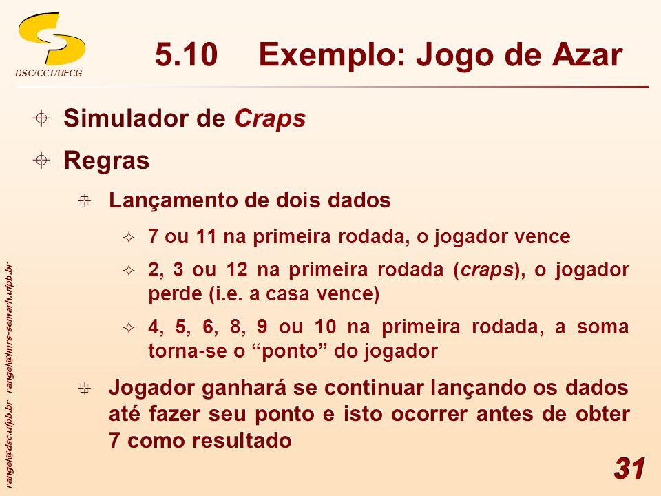 rangel@dsc.ufpb.br rangel@lmrs-semarh.ufpb.br DSC/CCT/UFCG 31 5.10Exemplo: Jogo de Azar Simulador de Craps Regras Lançamento de dois dados 7 ou 11 na