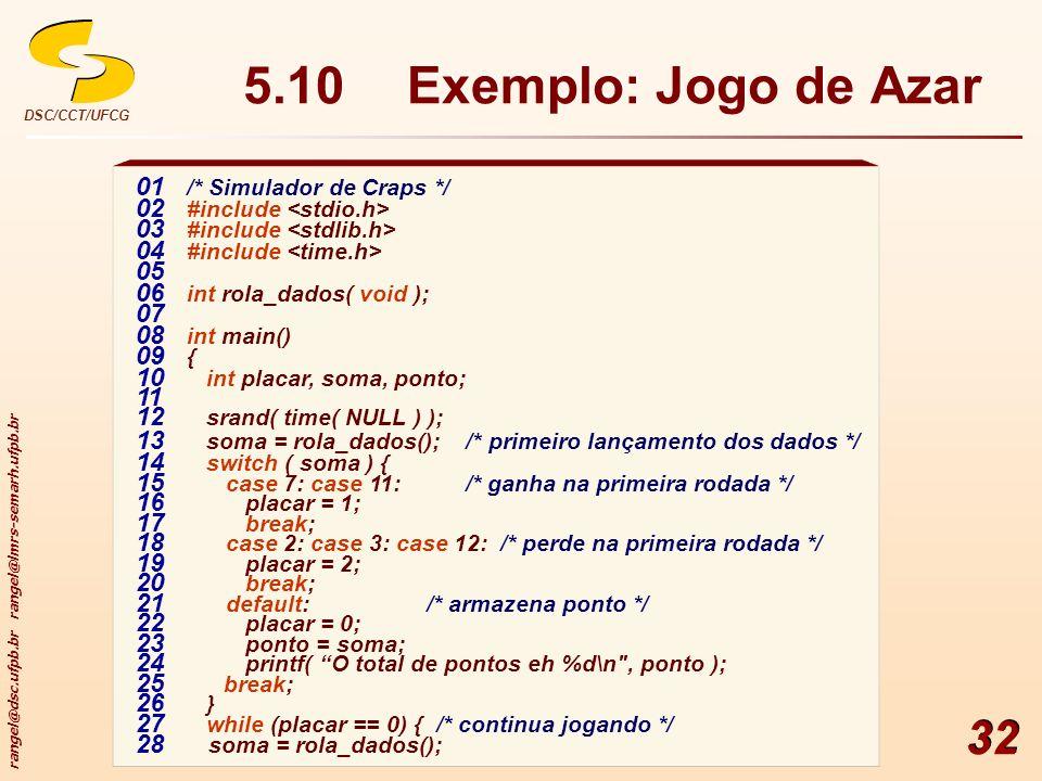 rangel@dsc.ufpb.br rangel@lmrs-semarh.ufpb.br DSC/CCT/UFCG 32 01 /* Simulador de Craps */ 02 #include 03 #include 04 #include 05 06 int rola_dados( vo